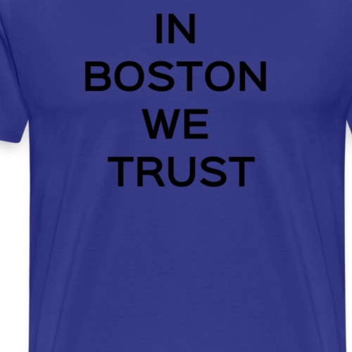 Boston We Trust - Men's Premium T-Shirt