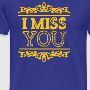 I miss you - Men's Premium T-Shirt
