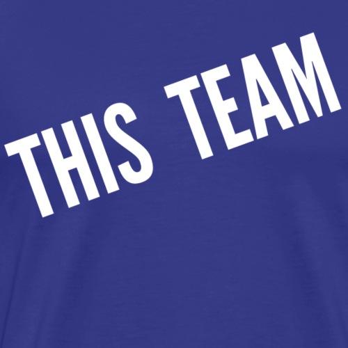 This Team - Men's Premium T-Shirt