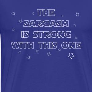 The SARCASM Is Strong With This One Tshirt - Men's Premium T-Shirt