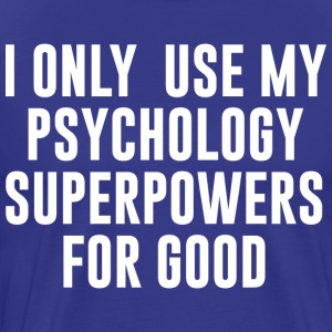Only Use My Psychology Superpowers for Good T Shir - Men's Premium T-Shirt