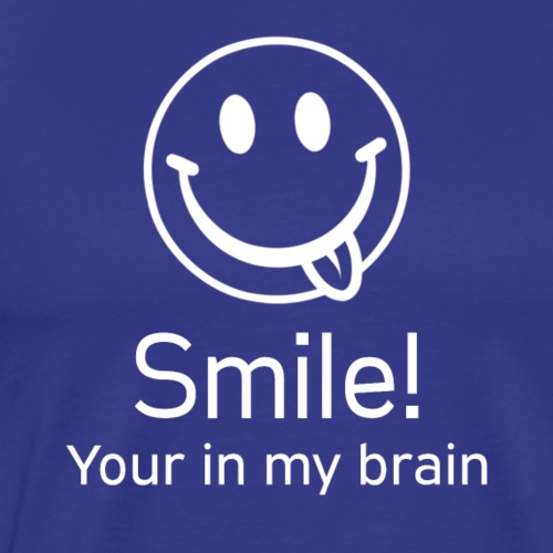 Smile! Your in my brain - white - Men's Premium T-Shirt