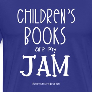 Children's Books are my Jam #elementarylibrarian - Men's Premium T-Shirt