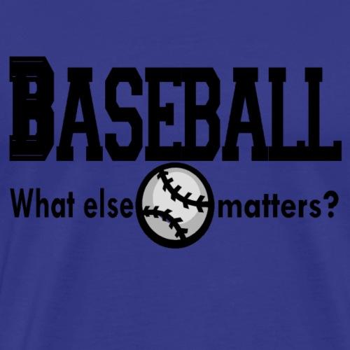 Baseball What else matters? - Men's Premium T-Shirt
