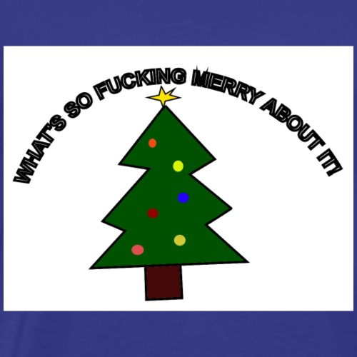What's So Fucking Merry About It! - Men's Premium T-Shirt