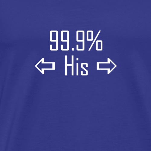 99.9% His - Men's Premium T-Shirt