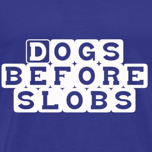 Dogs Before Slobs - Men's Premium T-Shirt
