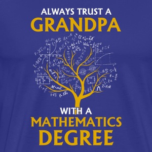 Always Trust A Grandpa With A Mathematics Degree - Men's Premium T-Shirt