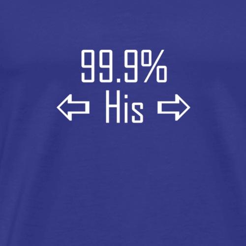 99.9% His - Men's Premium T-Shirt