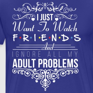 I just want to watch friends - Men's Premium T-Shirt
