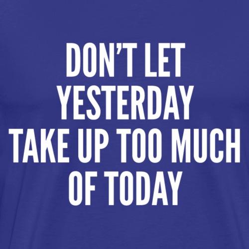 Don't Let Yesterday - Men's Premium T-Shirt