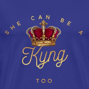 SHE CAN BE A KYNG - Men's Premium T-Shirt