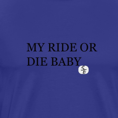 MY RIDE OR DIE BABY - Men's Premium T-Shirt