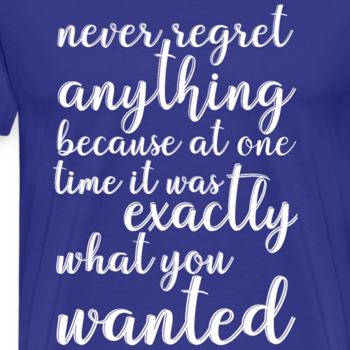 Never regret anything - Men's Premium T-Shirt