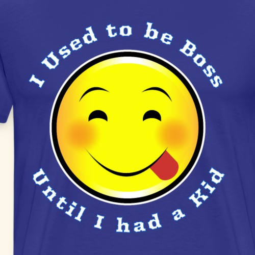 I used to be boss Until I had a Kid - Men's Premium T-Shirt