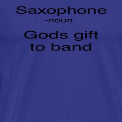 Saxophone gods gift to band - Men's Premium T-Shirt