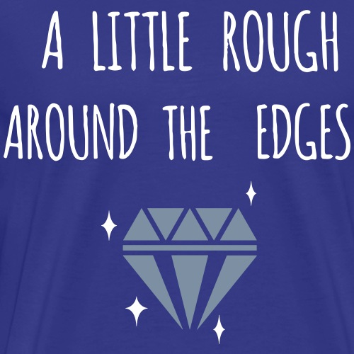 Rough Around the Edges - Men's Premium T-Shirt