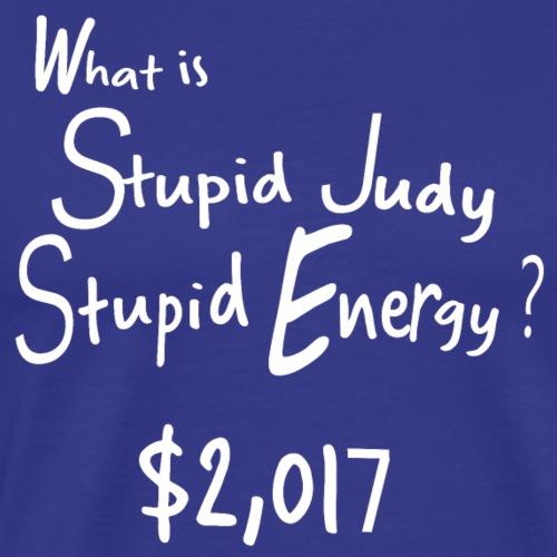 Stupid Judy Stupid Energy - Men's Premium T-Shirt