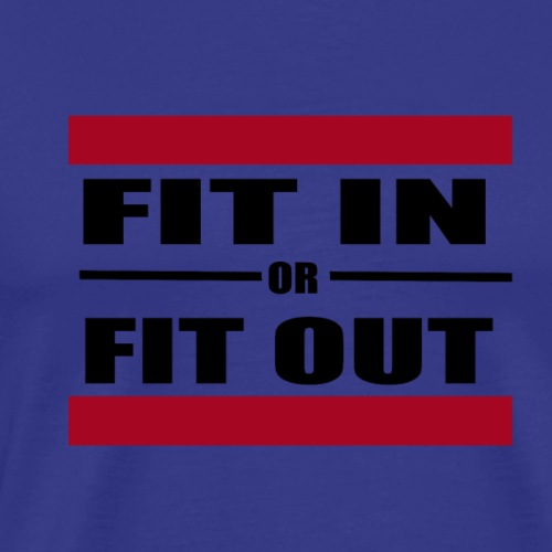 FIT IN OR FIT OUT - Men's Premium T-Shirt