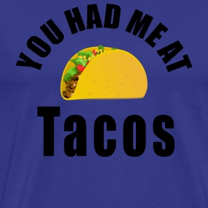 You had me at tacos unisex products - Men's Premium T-Shirt