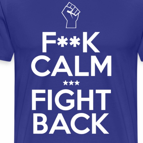 F**k Calm Fight Back - Men's Premium T-Shirt