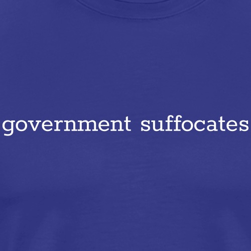 government suffocates - Men's Premium T-Shirt