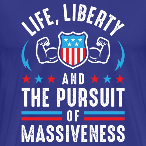 Life, Liberty And The Pursuit Of Massiveness - Men's Premium T-Shirt