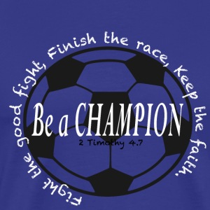 Be A Champion 2 - Men's Premium T-Shirt