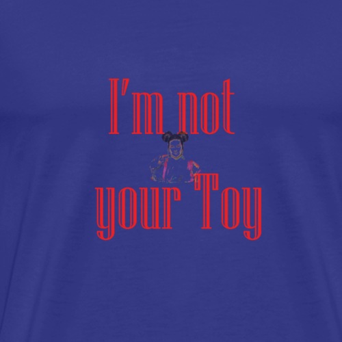 i'm not your toy - Men's Premium T-Shirt