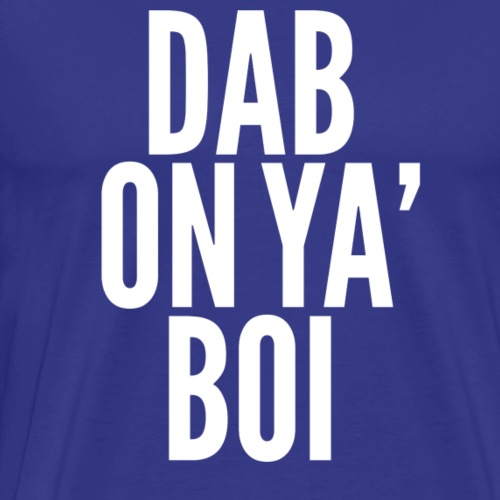 Dab On Ya Boi' - League Gothic White - Men's Premium T-Shirt
