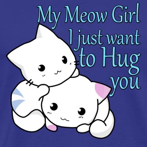 My Meow Girl, I Just Want to Hug You T-shirt - Men's Premium T-Shirt
