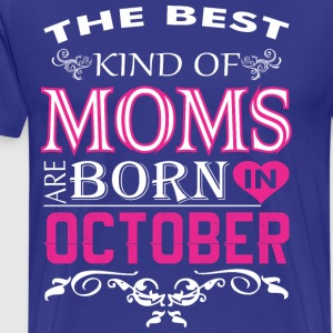 The Best Kind Of Moms Are Born In October - Men's Premium T-Shirt