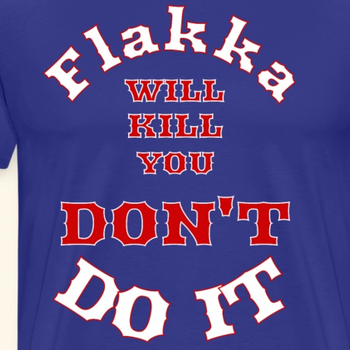 ID Flakka will kill you DONT DO IT - Men's Premium T-Shirt