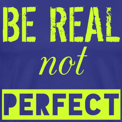 BE REAL NOT PERFECT - Men's Premium T-Shirt