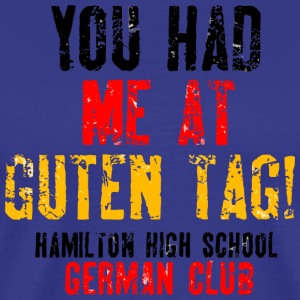 You Had Me At Guten Tag Hamilton High School Germ - Men's Premium T-Shirt