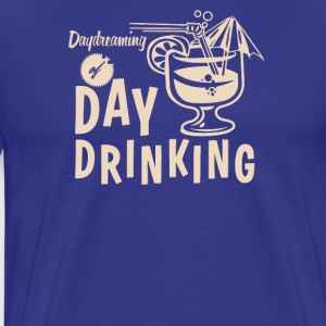 Day Dreaming Of Day Drinking - Men's Premium T-Shirt