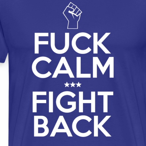 Fuck Calm Fight Back - Men's Premium T-Shirt