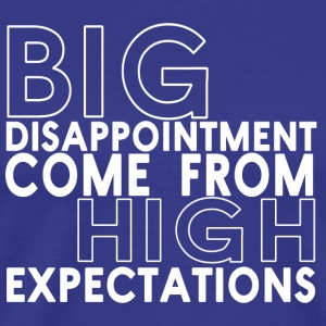 Big disappointment come from high expectations - Men's Premium T-Shirt