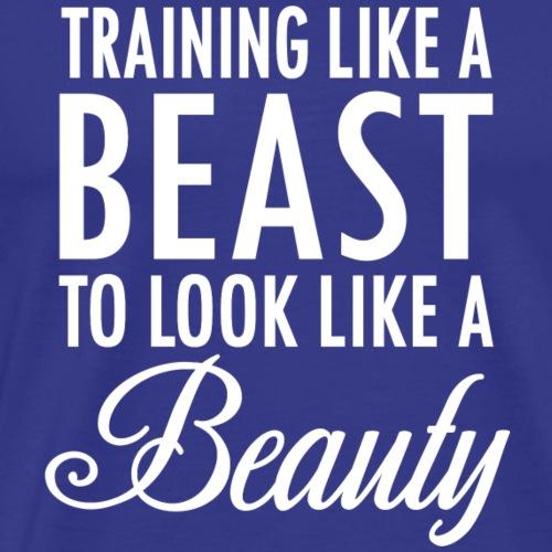 Training Like a Beast to Look Like A Beauty Whit - Men's Premium T-Shirt