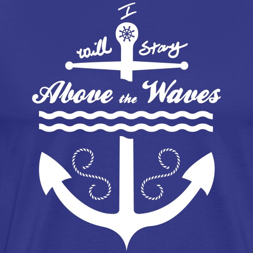 i will stay above the waves - Men's Premium T-Shirt