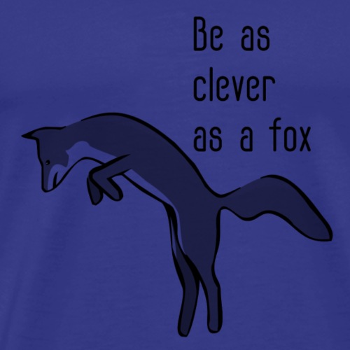 Be as clever as a fox - Men's Premium T-Shirt
