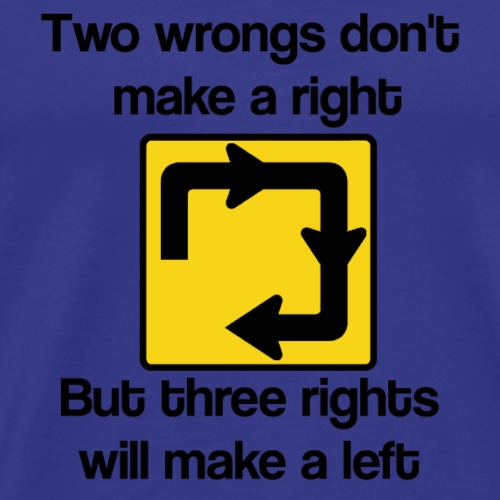 Two wrongs don't make a right - Men's Premium T-Shirt