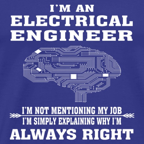 Electrical Engineer Always Right - Funny T-shirt - Men's Premium T-Shirt
