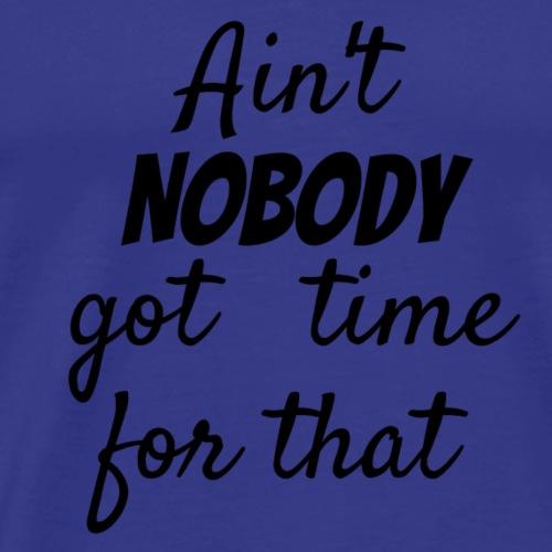 ain t nobody - Men's Premium T-Shirt