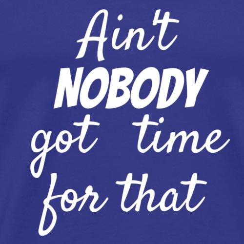 ain t nobody white - Men's Premium T-Shirt