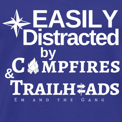 Easily Distracted by Campfires and Trailheads - Men's Premium T-Shirt