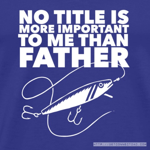 No Title Is More Important To Me Than Father-Fish - Men's Premium T-Shirt