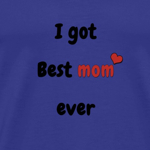 i got best mom ever - Men's Premium T-Shirt