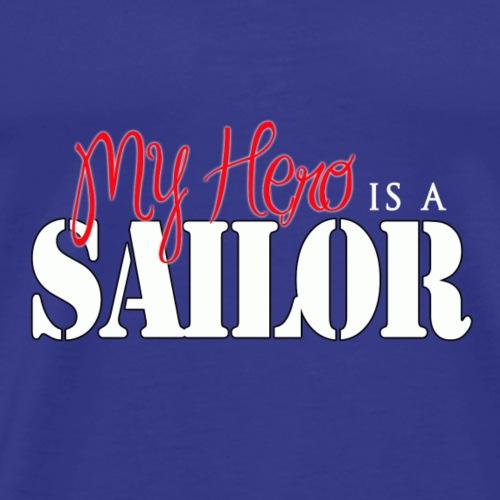 Navy Family Shirts- Hero is a Sailor - Men's Premium T-Shirt