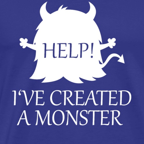 Help ive created a monster - Men's Premium T-Shirt